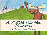By Brian McCauley A Moose Named Malone (1st First Edition) [Paperback]
