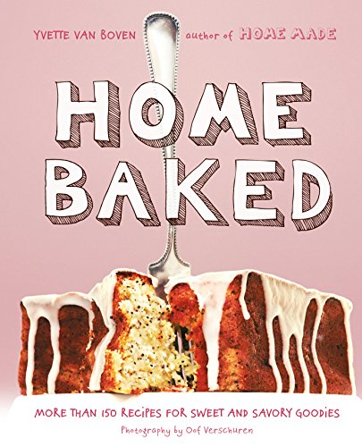 Download Home Baked: More Than 150 Recipes for Sweet and Savory Goodies