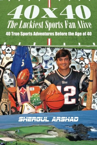 40 x 40 The Luckiest Sports Fan Alive:: 40 True Sports Adventures Before the Age of 40 PDF