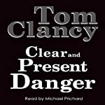 Clear and Present Danger (       UNABRIDGED) by Tom Clancy Narrated by Michael Prichard