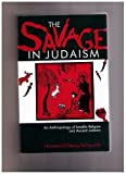 The Savage in Judaism: An Anthropology of Israelite Religion and Ancient Judaism (A Midland Book)