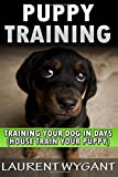 img - for Puppy Training: Crash Course in Training Your Dog in Days, Crate Training, Potty Training, Housebreaking and Obedience Training Guide Book (Dog ... Free, Crate Training, Obedience Training) book / textbook / text book
