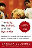 cover of The Bully, the Bullied, and the Bystander: From Preschool to High School--How Parents and Teachers Can Help Break the Cycle of