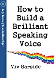 How to Build a Brilliant Speaking Voice (Help yourself to a brilliant life series)