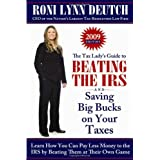 The Tax Lady's Guide to Beating the IRS and Saving Big Bucks on Your Taxes: Learn How You can Pay Less Money to the IRS by Beating them at their Own Game ~ Roni Lynn Deutch