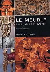 Le meuble français et européen : Du Moyen Age à nos jours