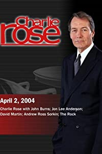 Charlie Rose with John Burns; Jon Lee Anderson; David Martin; Andrew Ross Sorkin; The Rock (April 2, 2004)