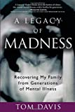 A Legacy of Madness: Recovering My Family from Generations of Mental Illness