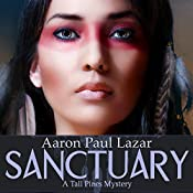 Sanctuary: Tall Pines Mysteries, Book 3 | [Aaron Paul Lazar]