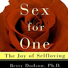 Sex for One: The Joy of Self-Loving (       UNABRIDGED) by Betty Dodson Narrated by Genvieve Bevier