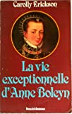 echange, troc Carolly Erickson - La vie exceptionnelle d'Anne Boleyn