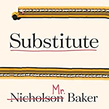 Substitute: Going to School with a Thousand Kids Audiobook by Nicholson Baker Narrated by Tom Zingarelli