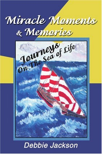 Miracle Moments & Memories: Journeys on the Sea of Life