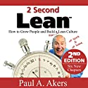 2 Second Lean: How to Grow People and Build a Fun Lean Culture at Work and at Home, 2nd Edition (       UNABRIDGED) by Paul A. Akers Narrated by Paul A. Akers