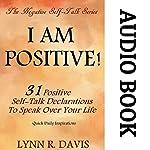 I Am Positive! 31 Positive Self-Talk Declarations to Speak Faith Over Your Life: Negative Self Talk Series | Lynn R. Davis