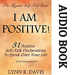 I Am Positive! 31 Positive Self-Talk Declarations to Speak Faith Over Your Life Audiobook