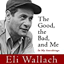 The Good, the Bad, and Me: In My Anecdotage Hörbuch von Eli Wallach Gesprochen von: Eli Wallach