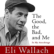The Good, the Bad, and Me: In My Anecdotage (       UNABRIDGED) by Eli Wallach Narrated by Eli Wallach