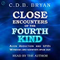 Close Encounters of the Fourth Kind: A Reporter's Notebook on Alien Abductions, UFOs, and the Conference at MIT  by C.D.B. Bryan Narrated by C.D.B. Bryan