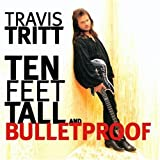 Ten Feet Tall And Bulletproof