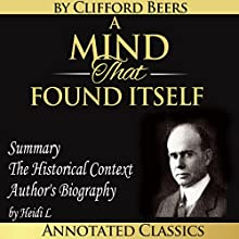 A Mind That Found Itself: The Complete Work Plus an Overview, Summary, Analysis and Author Biography (       UNABRIDGED) by Clifford Whittingham Beers, Heidi L Narrated by Nathan Beatty