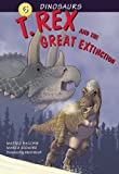 img - for T. Rex and the Great Extinction (Dinosaurs) book / textbook / text book