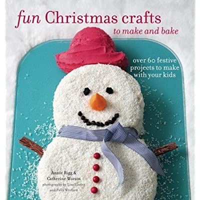 Fun Christmas Crafts to Make and Bake - Over 60 festive projects to make with your kids (Hardback)