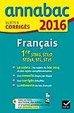 Annales Annabac 2016 Français 1re STMG, STI2D, STD2A, STL, ST2S: sujets et corrigés du bac - Première séries technologiques...