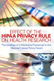 img - for Effect of the HIPAA Privacy Rule on Health Research: Proceedings of a Workshop Presented to the National Cancer Policy Forum book / textbook / text book