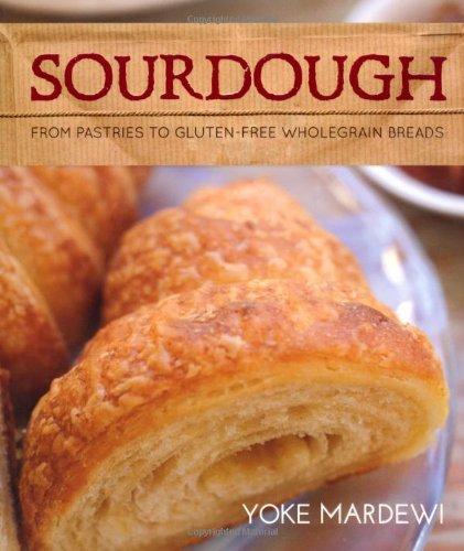 Sourdough: From pastries to gluten-free wholegrain breads by Mardewi Yoke