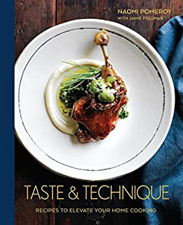 Book Cover: Taste & Technique: Recipes to Elevate Your Home Cooking