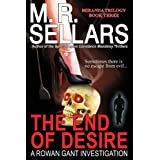 The End Of Desire: A Rowan Gant Investigation (Rowan Gant Investigations, Book 8 - Miranda Trilogy Book 3) ~ M. R. Sellars