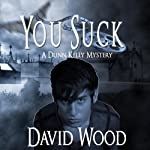 You Suck: A Dunn Kelly Mystery, Book 1 (       UNABRIDGED) by David Wood Narrated by Jeffrey Kafer