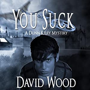 You Suck: A Dunn Kelly Mystery, Book 1 | [David Wood]