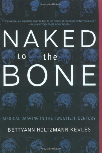 Naked To The Bone: Medical Imaging in the Twentieth Century