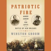 Patriotic Fire: Andrew Jackson and Jean Laffite at the Battle of New Orleans | [Winston Groom]