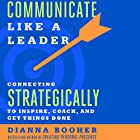 Communicate Like a Leader: Connecting Strategically to Coach, Inspire, and Get Things Done Hörbuch von Dianna Booher Gesprochen von: Dianna Booher