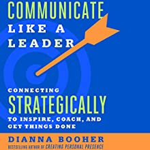 Communicate Like a Leader: Connecting Strategically to Coach, Inspire, and Get Things Done Audiobook by Dianna Booher Narrated by Dianna Booher