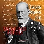 Los actos obsesivos y las practicas religiosas [Obsessive Actions and Religious Practices] | Sigmund Freud