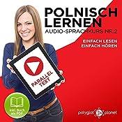 Polnisch Lernen - Einfach Lesen | Einfach Hören | Paralleltext: Polnisch Lernen Audio-Sprachkurs Nr. 2 (Einfach Polnisch Lernen | Hören & Lesen) |  Polyglot Planet