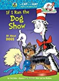 If I Ran the Dog Show: All About Dogs (Cat in the Hat's Learning Library) (0375866825) by Rabe, Tish