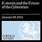 E-Stonia and the Future of the Cyberstate: Virtual Governments Come Online Other von Eric B. Schnurer Gesprochen von: Kevin Stillwell