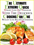 The Ultimate Extreme Quick Weight Loss Diet Program With The Delicious Cooking For One Weight Loss Recipes Cookbook
