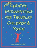 img - for More Creative Interventions for Troubled Children and Youth [Paperback] [2002] (Author) Liana Lowenstein, MSW book / textbook / text book