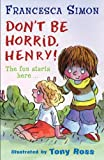 Francesca Simon Don't Be Horrid, Henry! (HORRID HENRY EARLY READER)