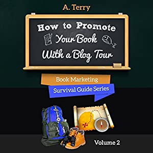 How to Promote Your Book with a Blog Tour: A Step-by-Step Guide to Getting More Exposure and Sales through a Virtual Book Tour | [A. Terry]