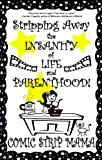 img - for Stripping Away the Insanity of Life and Parenthood! (Volume 1) book / textbook / text book