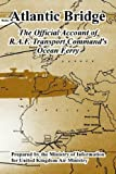 img - for Atlantic Bridge: The Official Account of R.A.F. Transport Command's Ocean Ferry by United Kingdom Air Ministry (2005-05-21) book / textbook / text book