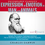 Expression of Emotion in Man and Animals: The Complete Work Plus an Overview, Summary, Analysis and Author Biography | Charles Darwin,Israel Bouseman