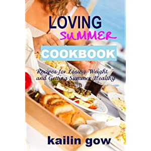 Loving Summer Cookbook: Recipes for Losing Weight and Getting Summer Healthy